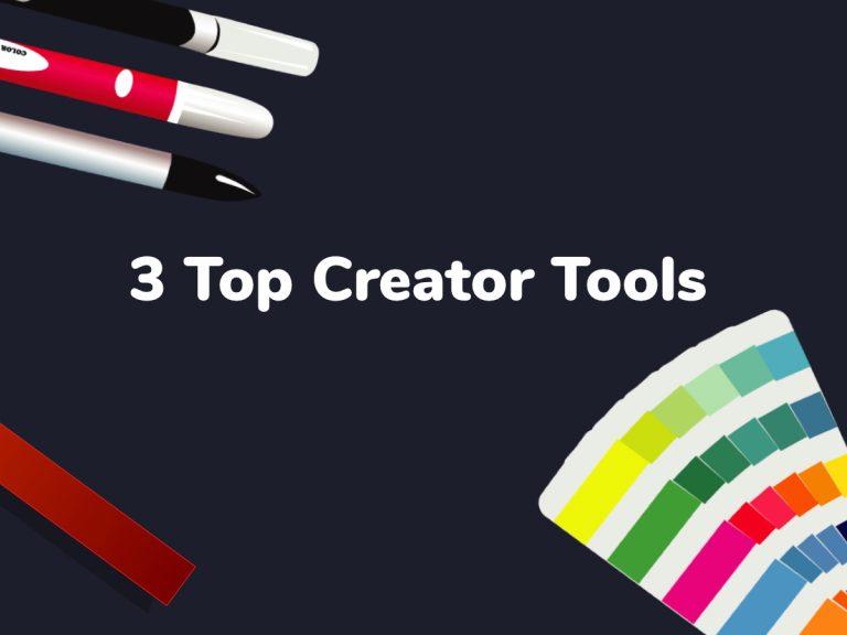 3 Top Creators Tools